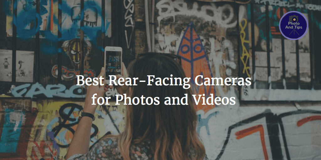 Best rear-facing cameras for Photos and Videos