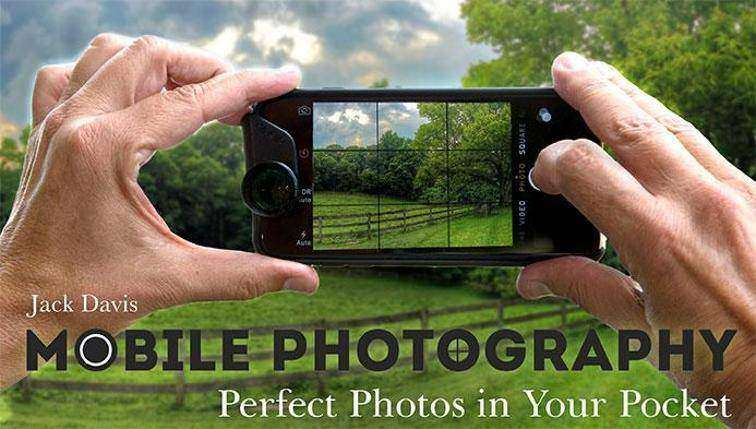 Mobile Photography Perfect Photos in Your Pocket