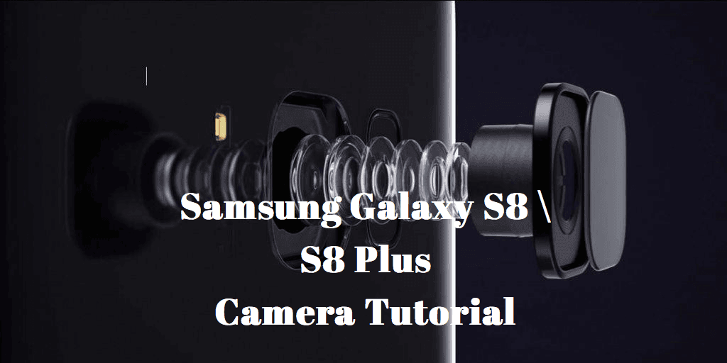 Samsung Galaxy S8 Camera Tutorial Camera Specifications For S8 | S8 Plus